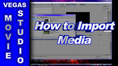 How to Import Video into Sony Vegas Movie Studio