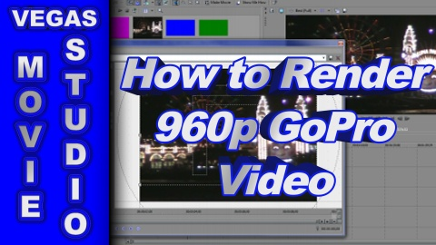 How to Render GoPro 960p Video using Vegas Movie Studio & Vegas Pro