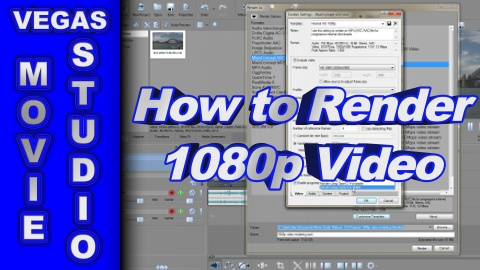 How to Render 1080p HD Video in Movie Studio Platinum 13